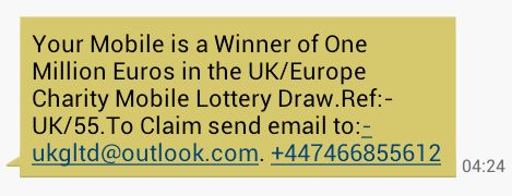 SMS Message reading: 'Your Mobile is a Winner of One Million Euros in the UK/Europe Charity Mobile Lottery Draw.Ref:-UK/55.To Claim send email to:-ukgltd@outlook.com. +447466855612'